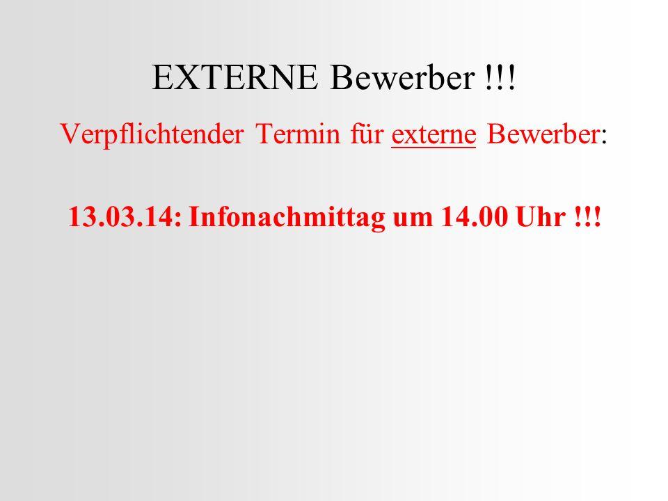 EXTERNE Bewerber !!! Verpflichtender Termin für externe Bewerber: 13.03.14: Infonachmittag um 14.00 Uhr !!!