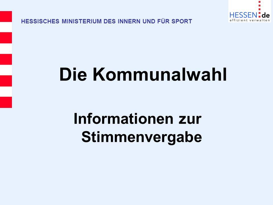 Die Kommunalwahl HESSISCHES MINISTERIUM DES INNERN UND FÜR SPORT Informationen zur Stimmenvergabe