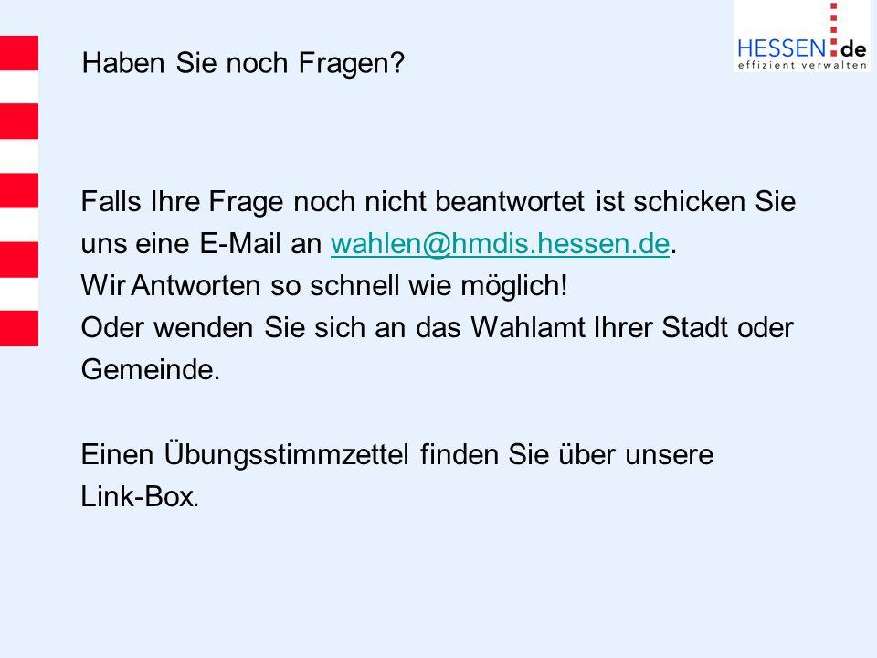 Haben Sie noch Fragen? Falls Ihre Frage noch nicht beantwortet ist schicken Sie uns eine E-Mail an wahlen@hmdis.hessen.de.wahlen@hmdis.hessen.de Wir A