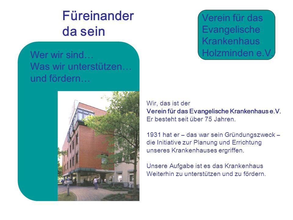 Wer wir sind… Was wir unterstützen… und fördern… Füreinander da sein Verein für das Evangelische Krankenhaus Holzminden e.V.
