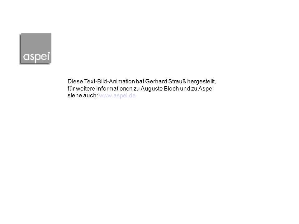 Diese Text-Bild-Animation hat Gerhard Strauß hergestellt, für weitere Informationen zu Auguste Bloch und zu Aspei siehe auch: www.aspei.dewww.aspei.de