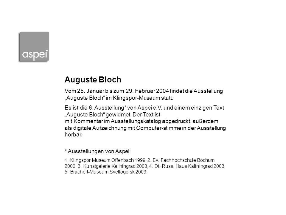 Auguste Bloch Vom 25. Januar bis zum 29. Februar 2004 findet die Ausstellung Auguste Bloch im Klingspor-Museum statt. Es ist die 6. Ausstellung* von A