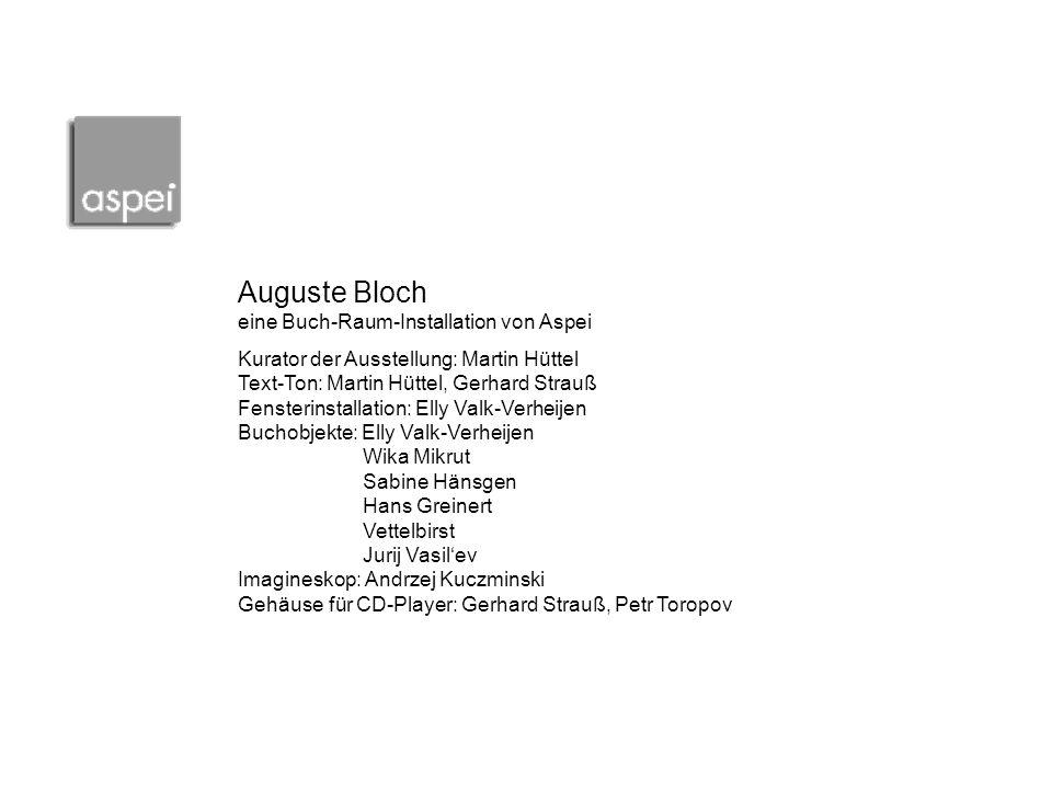 Auguste Bloch eine Buch-Raum-Installation von Aspei Kurator der Ausstellung: Martin Hüttel Text-Ton: Martin Hüttel, Gerhard Strauß Fensterinstallation