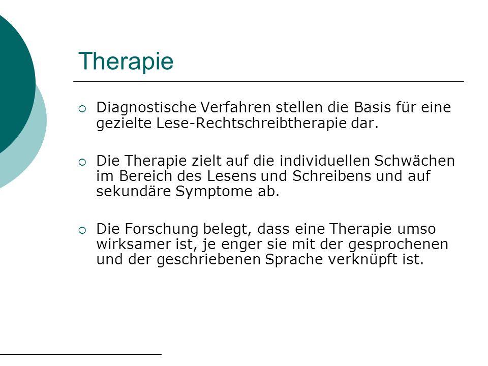 Therapie Diagnostische Verfahren stellen die Basis für eine gezielte Lese-Rechtschreibtherapie dar. Die Therapie zielt auf die individuellen Schwächen