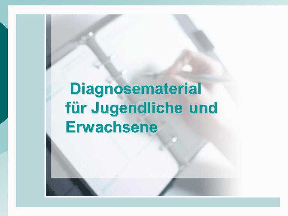 Diagnosematerial für Jugendliche und Erwachsene Diagnosematerial für Jugendliche und Erwachsene
