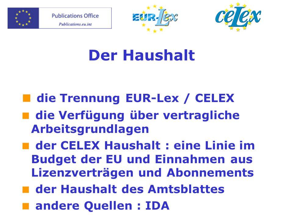 Der Haushalt die Trennung EUR-Lex / CELEX die Verfügung über vertragliche Arbeitsgrundlagen der CELEX Haushalt : eine Linie im Budget der EU und Einnahmen aus Lizenzverträgen und Abonnements der Haushalt des Amtsblattes andere Quellen : IDA