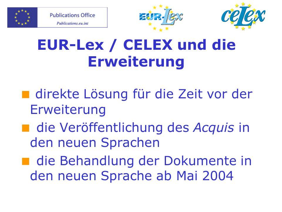 EUR-Lex / CELEX und die Erweiterung direkte Lösung für die Zeit vor der Erweiterung die Veröffentlichung des Acquis in den neuen Sprachen die Behandlung der Dokumente in den neuen Sprache ab Mai 2004