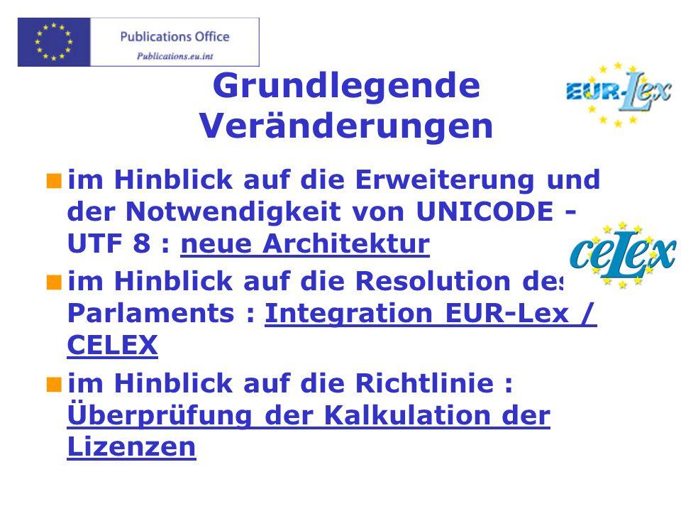 Grundlegende Veränderungen im Hinblick auf die Erweiterung und der Notwendigkeit von UNICODE - UTF 8 : neue Architektur im Hinblick auf die Resolution des Parlaments : Integration EUR-Lex / CELEX im Hinblick auf die Richtlinie : Überprüfung der Kalkulation der Lizenzen