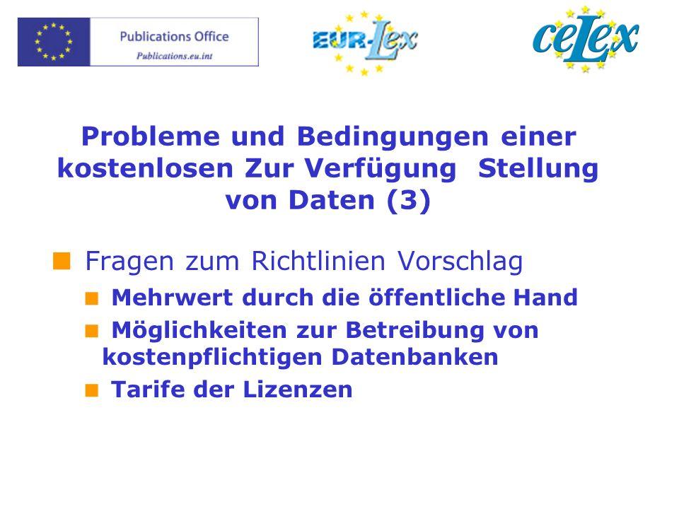 Probleme und Bedingungen einer kostenlosen Zur Verfügung Stellung von Daten (3) Fragen zum Richtlinien Vorschlag Mehrwert durch die öffentliche Hand Möglichkeiten zur Betreibung von kostenpflichtigen Datenbanken Tarife der Lizenzen