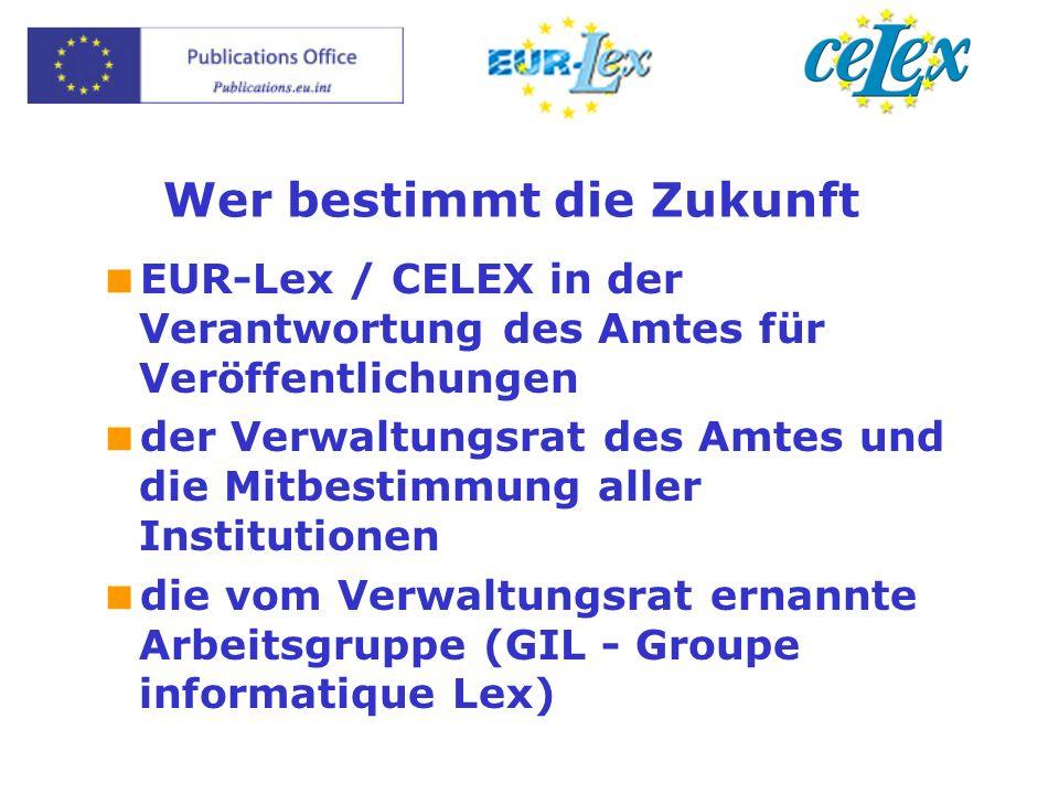 Wer bestimmt die Zukunft EUR-Lex / CELEX in der Verantwortung des Amtes für Veröffentlichungen der Verwaltungsrat des Amtes und die Mitbestimmung aller Institutionen die vom Verwaltungsrat ernannte Arbeitsgruppe (GIL - Groupe informatique Lex)