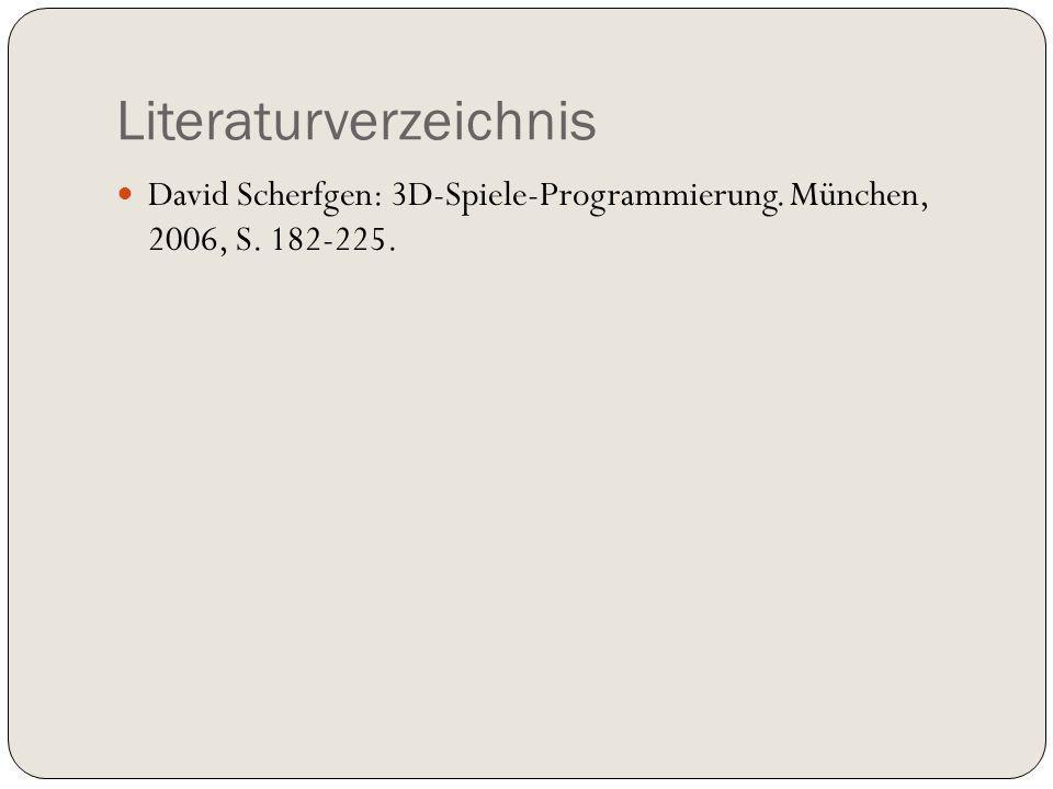 Literaturverzeichnis David Scherfgen: 3D-Spiele-Programmierung. München, 2006, S. 182-225.