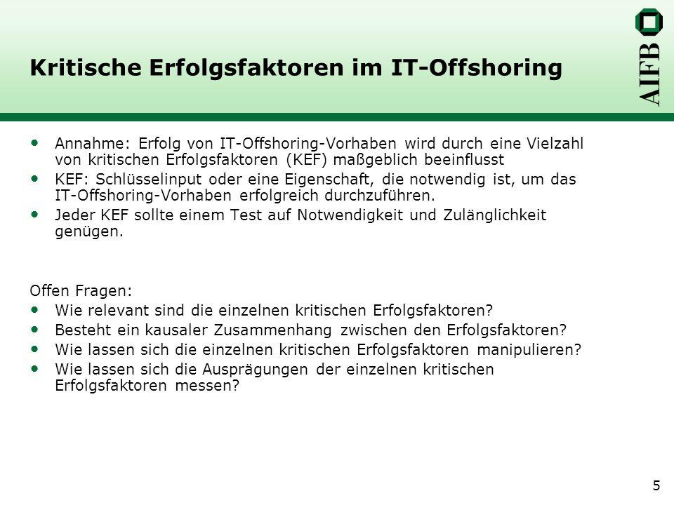 5 Kritische Erfolgsfaktoren im IT-Offshoring Annahme: Erfolg von IT-Offshoring-Vorhaben wird durch eine Vielzahl von kritischen Erfolgsfaktoren (KEF)