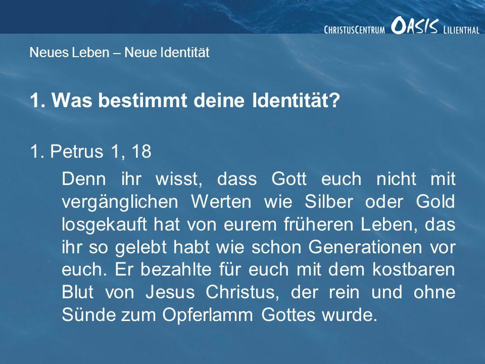 Neues Leben – Neue Identität 1.Was bestimmt deine Identität.
