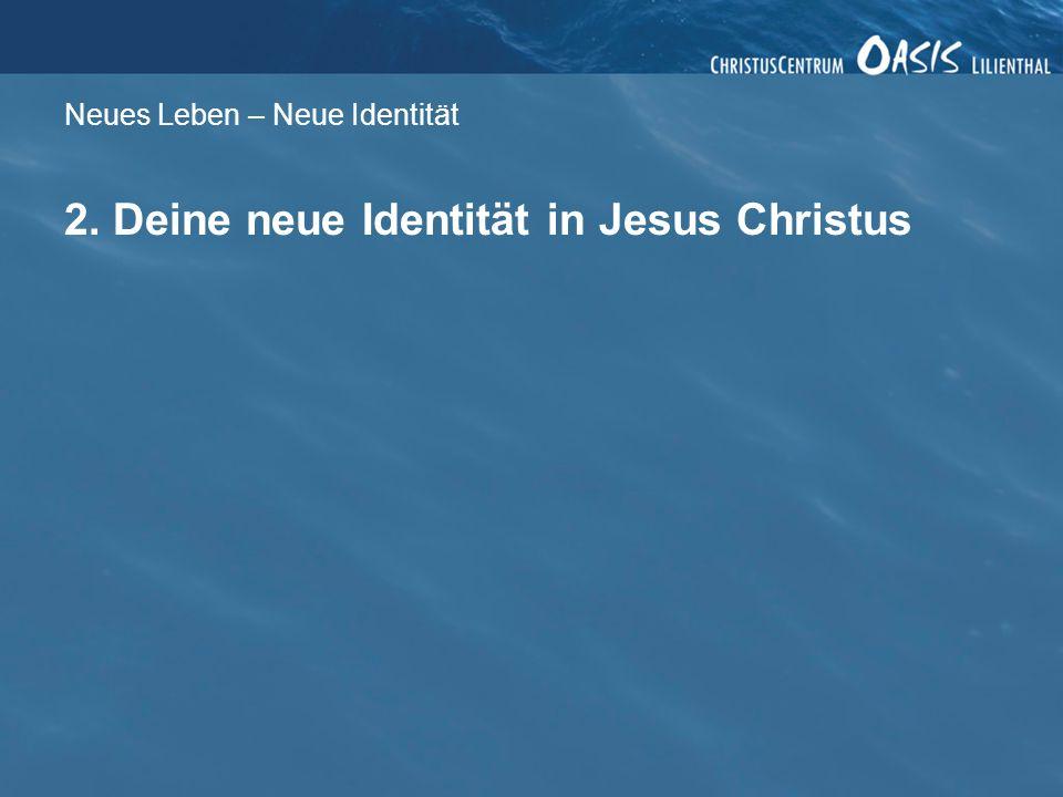 Neues Leben – Neue Identität 2. Deine neue Identität in Jesus Christus
