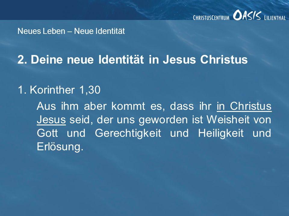 Neues Leben – Neue Identität 2.Deine neue Identität in Jesus Christus 1.