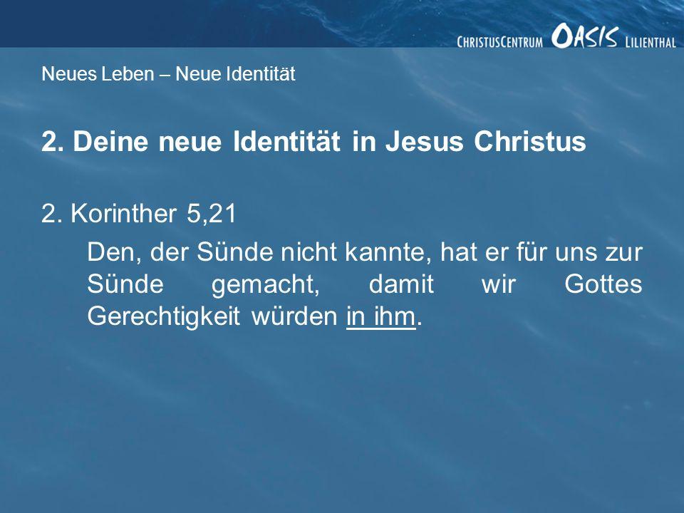 Neues Leben – Neue Identität 2.Deine neue Identität in Jesus Christus 2.
