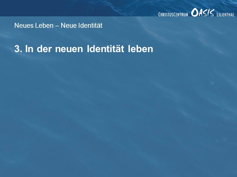Neues Leben – Neue Identität 3. In der neuen Identität leben