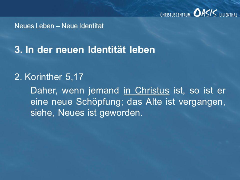 Neues Leben – Neue Identität 3.In der neuen Identität leben 2.