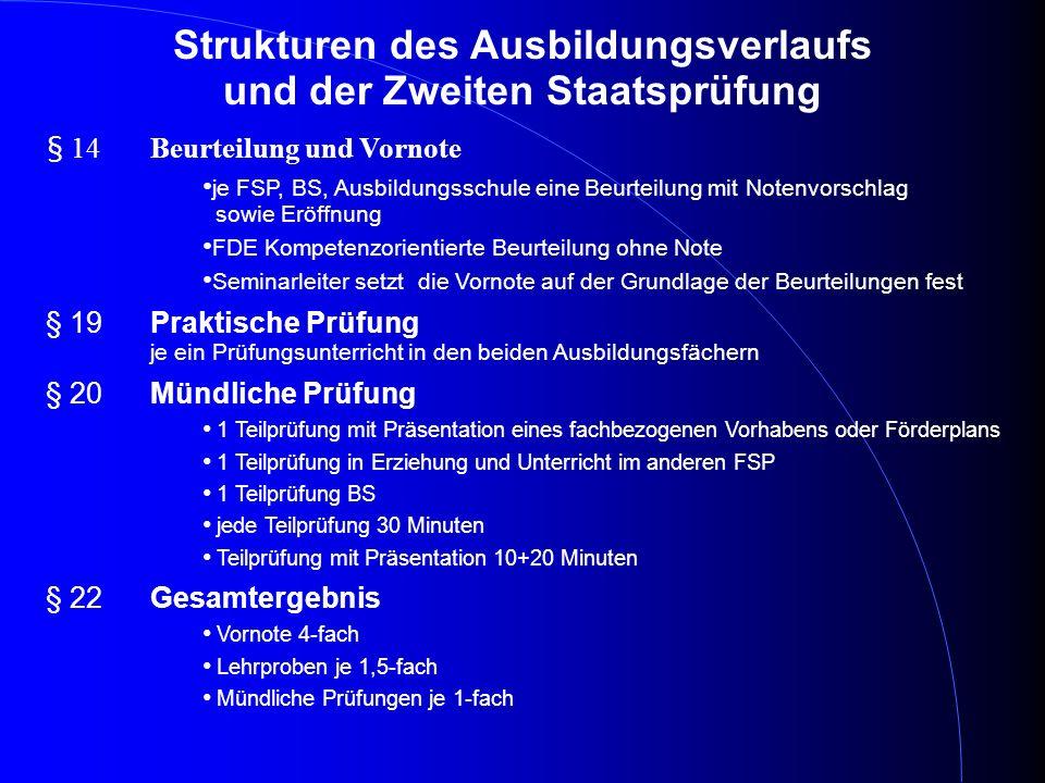 Strukturen des Ausbildungsverlaufs und der Zweiten Staatsprüfung § 14 Beurteilung und Vornote je FSP, BS, Ausbildungsschule eine Beurteilung mit Noten