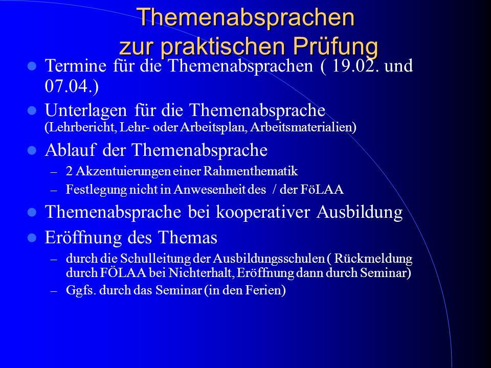 Themenabsprachen zur praktischen Prüfung Termine für die Themenabsprachen ( 19.02. und 07.04.) Unterlagen für die Themenabsprache (Lehrbericht, Lehr-