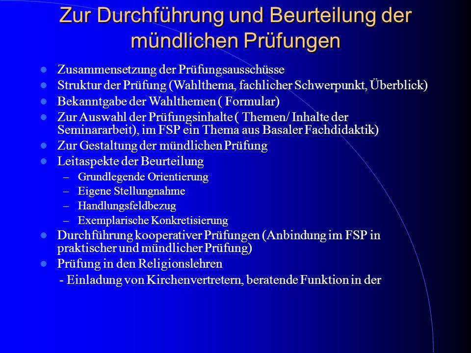 Zur Durchführung und Beurteilung der mündlichen Prüfungen Zusammensetzung der Prüfungsausschüsse Struktur der Prüfung (Wahlthema, fachlicher Schwerpun
