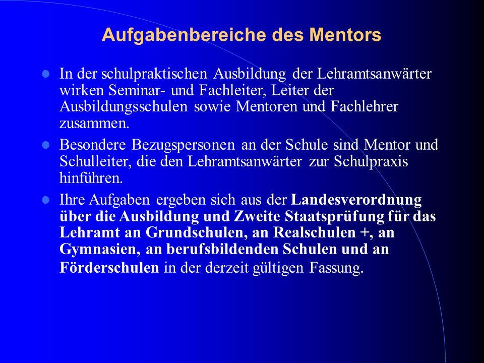 Aufgabenbereiche des Mentors In der schulpraktischen Ausbildung der Lehramtsanwärter wirken Seminar- und Fachleiter, Leiter der Ausbildungsschulen sow