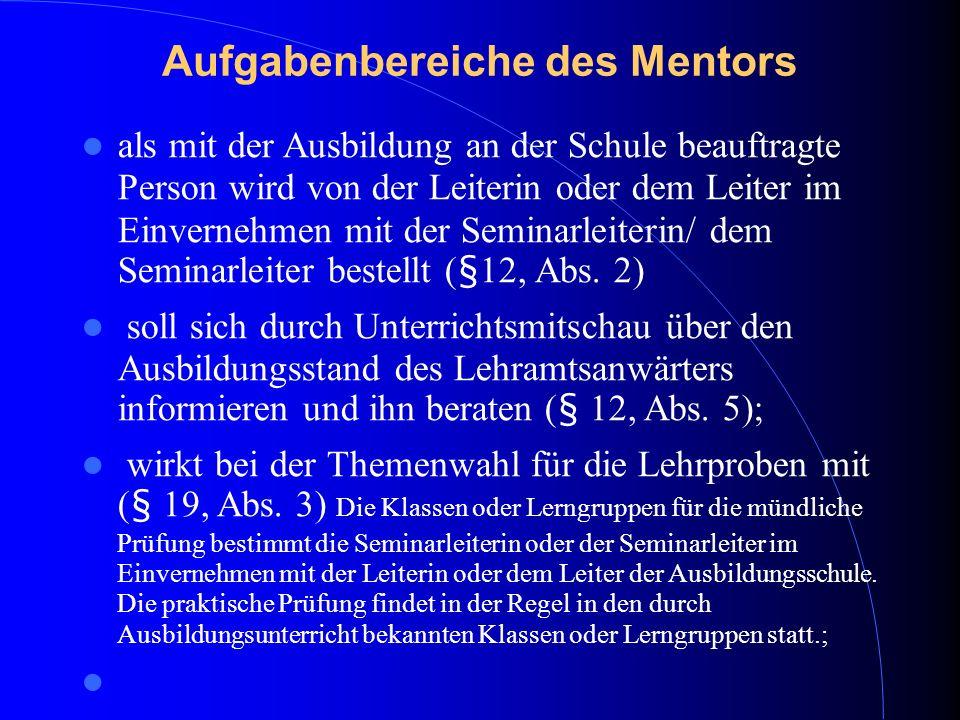 Aufgabenbereiche des Mentors nimmt an den Lehrproben des Lehramtsanwärters teil und wirkt bei der Festsetzung der Noten durch den Seminarleiter mit (§ 10, Abs.