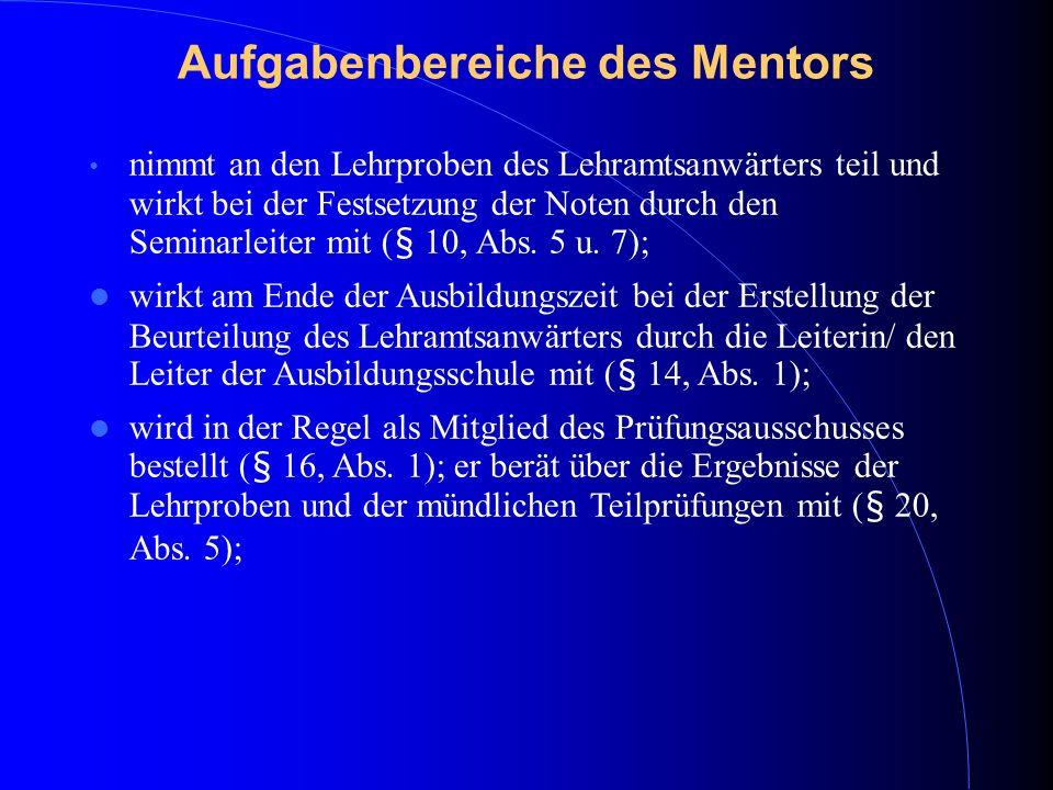 Aufgabenbereiche des Mentors nimmt an den Lehrproben des Lehramtsanwärters teil und wirkt bei der Festsetzung der Noten durch den Seminarleiter mit (§