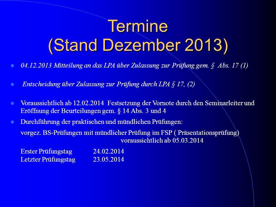 Termine (Stand Dezember 2013) 04.12.2013 Mitteilung an das LPA über Zulassung zur Prüfung gem. § Abs. 17 (1) Entscheidung über Zulassung zur Prüfung d