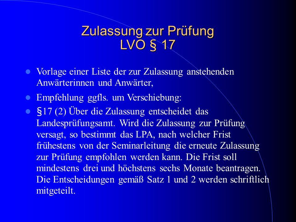 Zulassung zur Prüfung LVO § 17 Vorlage einer Liste der zur Zulassung anstehenden Anwärterinnen und Anwärter, Empfehlung ggfls. um Verschiebung: §17 (2