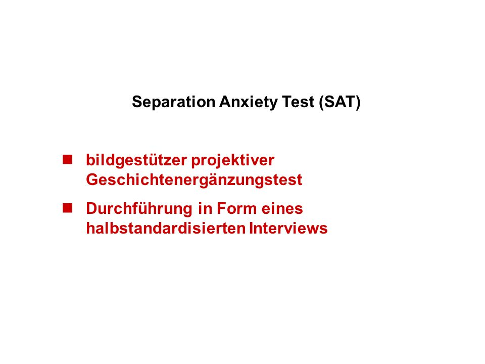 Separation Anxiety Test (SAT) bildgestützer projektiver Geschichtenergänzungstest Durchführung in Form eines halbstandardisierten Interviews