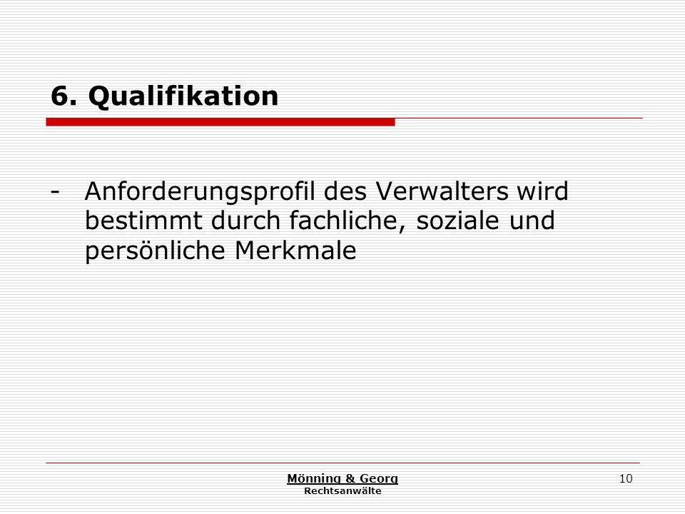 Mönning & Georg Rechtsanwälte 10 6. Qualifikation - Anforderungsprofil des Verwalters wird bestimmt durch fachliche, soziale und persönliche Merkmale