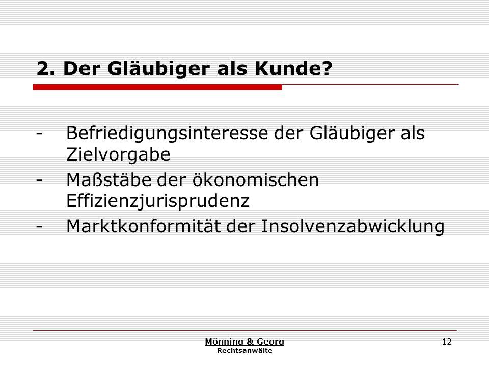 Mönning & Georg Rechtsanwälte 12 2. Der Gläubiger als Kunde? - Befriedigungsinteresse der Gläubiger als Zielvorgabe - Maßstäbe der ökonomischen Effizi