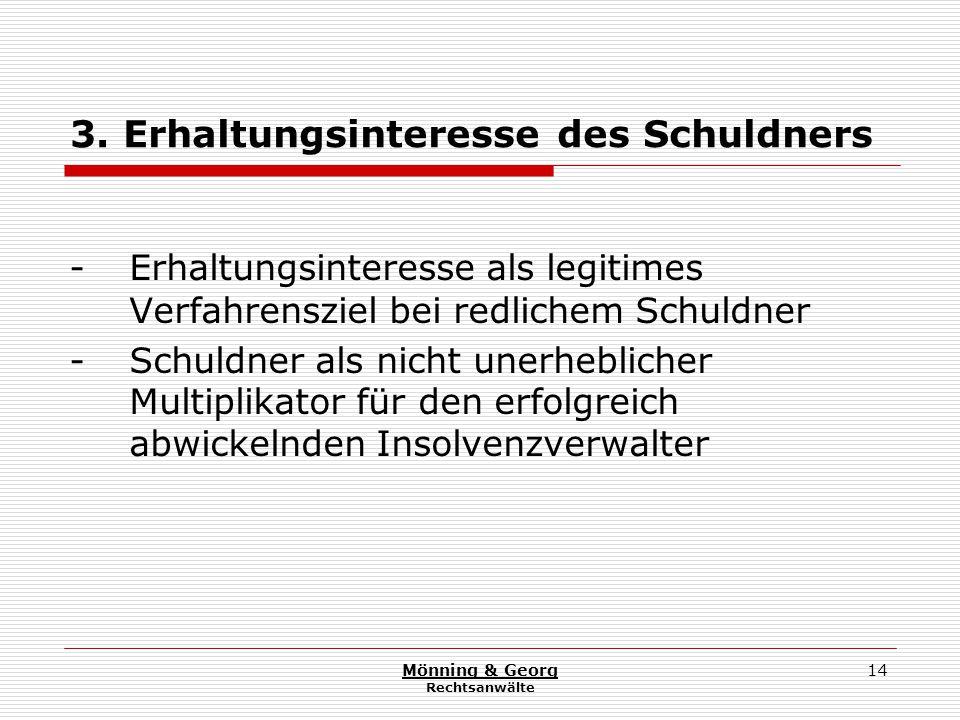 Mönning & Georg Rechtsanwälte 14 3. Erhaltungsinteresse des Schuldners - Erhaltungsinteresse als legitimes Verfahrensziel bei redlichem Schuldner - Sc