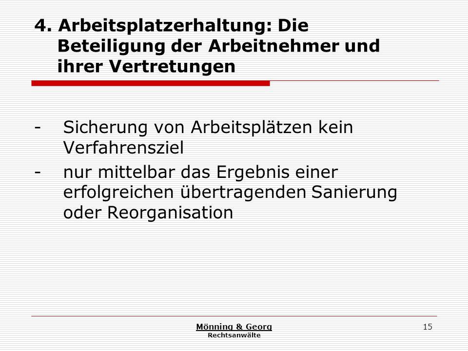 Mönning & Georg Rechtsanwälte 15 4. Arbeitsplatzerhaltung: Die Beteiligung der Arbeitnehmer und ihrer Vertretungen - Sicherung von Arbeitsplätzen kein