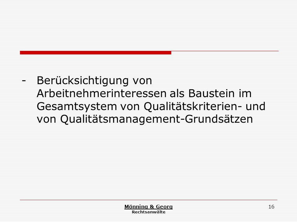 Mönning & Georg Rechtsanwälte 16 - Berücksichtigung von Arbeitnehmerinteressen als Baustein im Gesamtsystem von Qualitätskriterien- und von Qualitätsmanagement-Grundsätzen