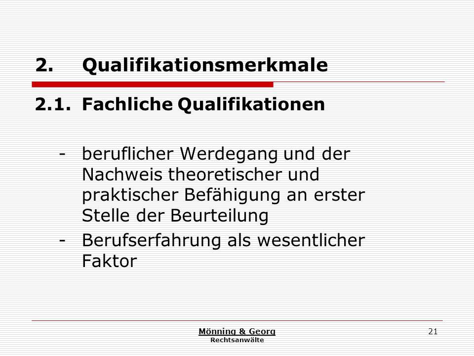 Mönning & Georg Rechtsanwälte 21 2. Qualifikationsmerkmale 2.1.Fachliche Qualifikationen - beruflicher Werdegang und der Nachweis theoretischer und pr