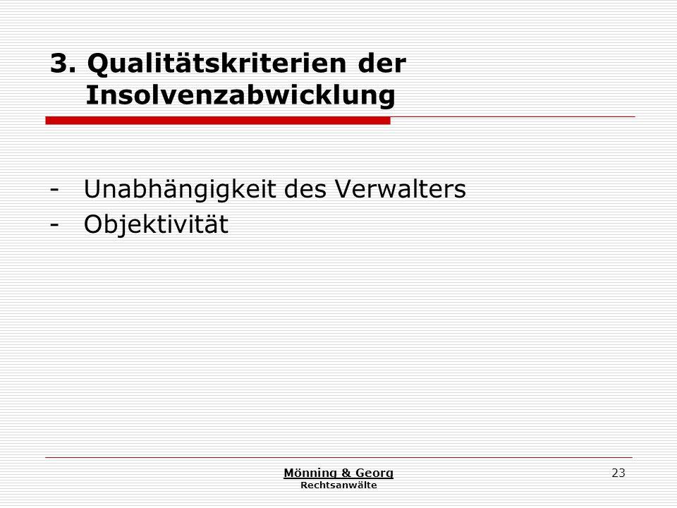 Mönning & Georg Rechtsanwälte 23 3. Qualitätskriterien der Insolvenzabwicklung - Unabhängigkeit des Verwalters - Objektivität