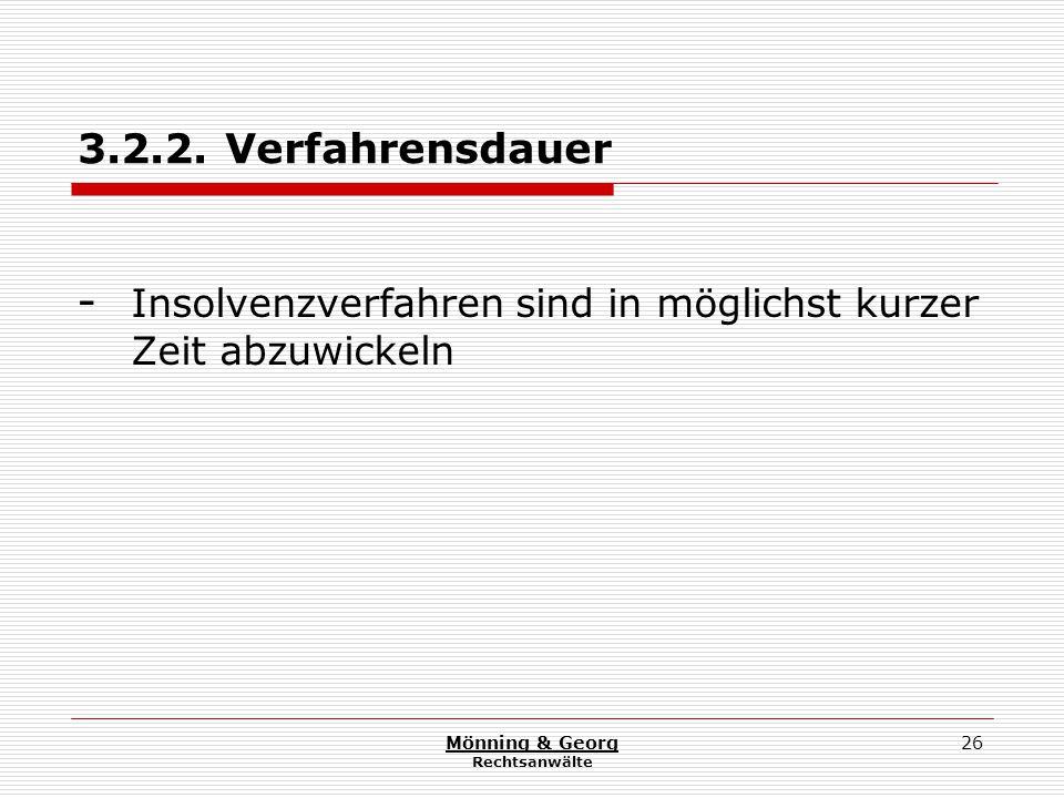 Mönning & Georg Rechtsanwälte 26 3.2.2. Verfahrensdauer - Insolvenzverfahren sind in möglichst kurzer Zeit abzuwickeln