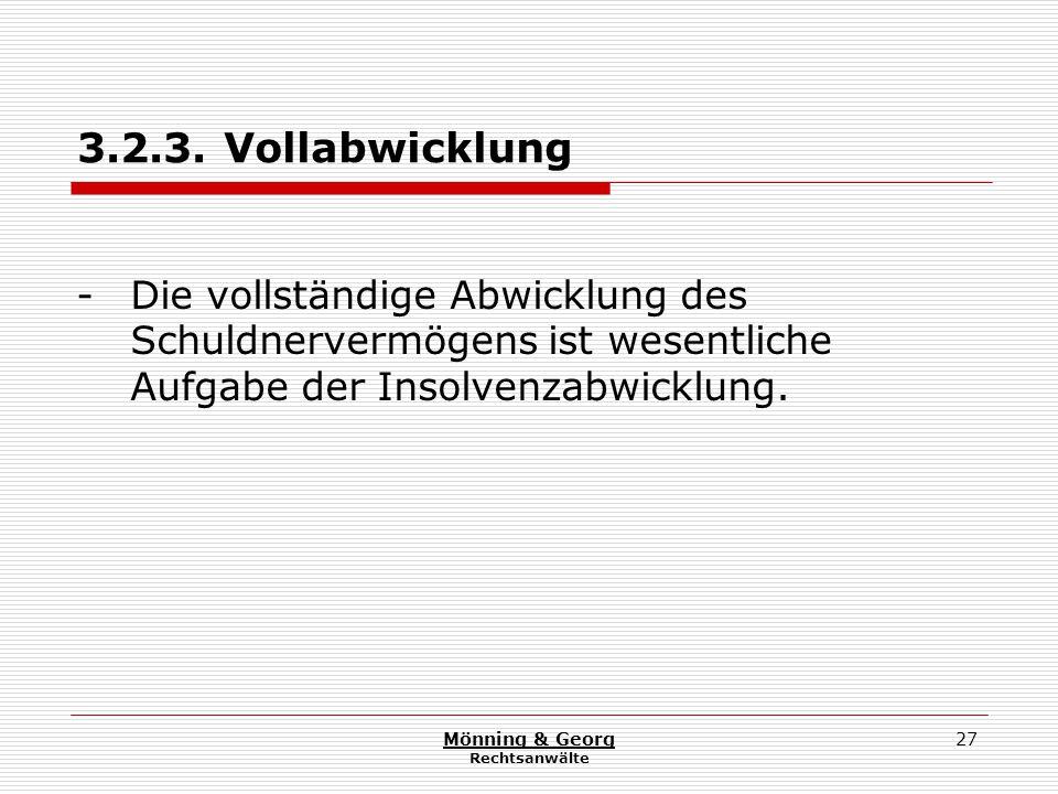 Mönning & Georg Rechtsanwälte 27 3.2.3. Vollabwicklung -Die vollständige Abwicklung des Schuldnervermögens ist wesentliche Aufgabe der Insolvenzabwick