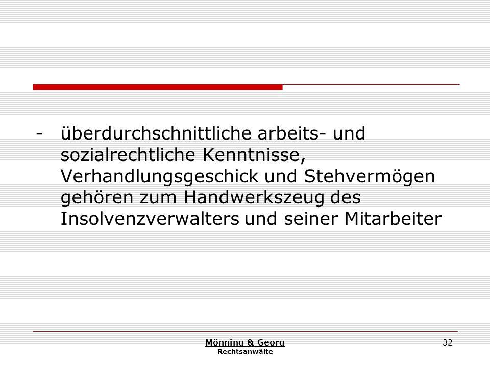 Mönning & Georg Rechtsanwälte 32 - überdurchschnittliche arbeits- und sozialrechtliche Kenntnisse, Verhandlungsgeschick und Stehvermögen gehören zum Handwerkszeug des Insolvenzverwalters und seiner Mitarbeiter