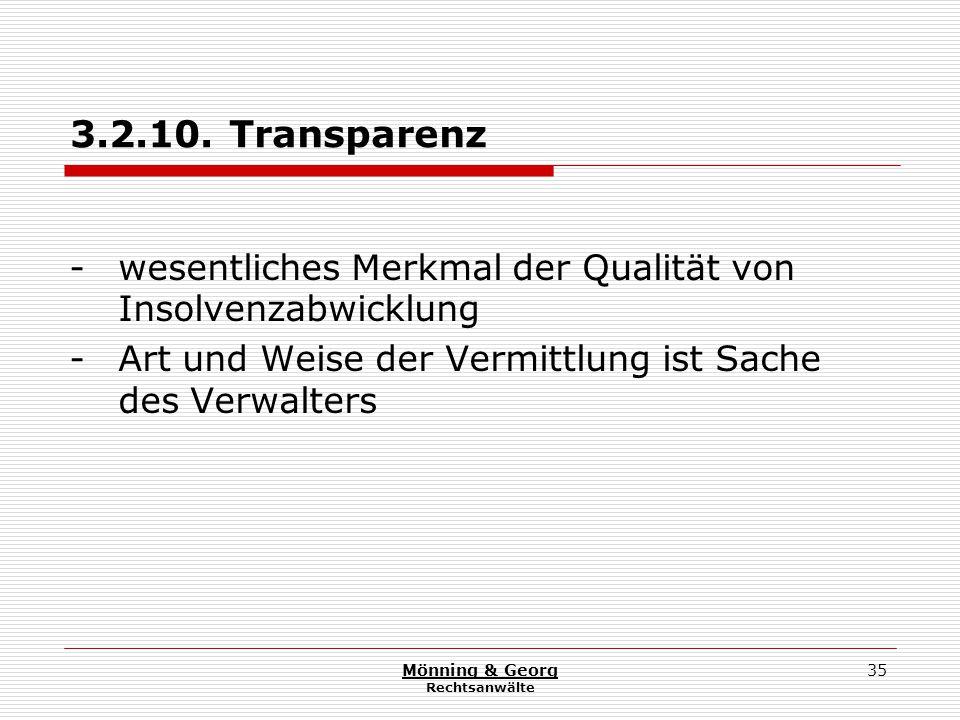 Mönning & Georg Rechtsanwälte 35 3.2.10. Transparenz - wesentliches Merkmal der Qualität von Insolvenzabwicklung - Art und Weise der Vermittlung ist S