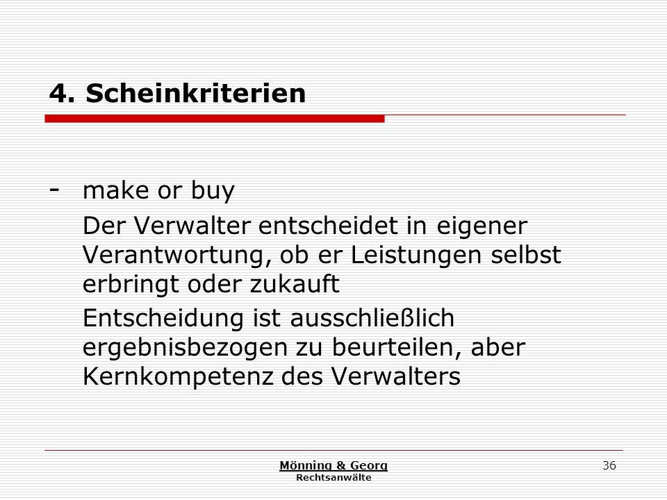 Mönning & Georg Rechtsanwälte 36 4. Scheinkriterien - make or buy Der Verwalter entscheidet in eigener Verantwortung, ob er Leistungen selbst erbringt
