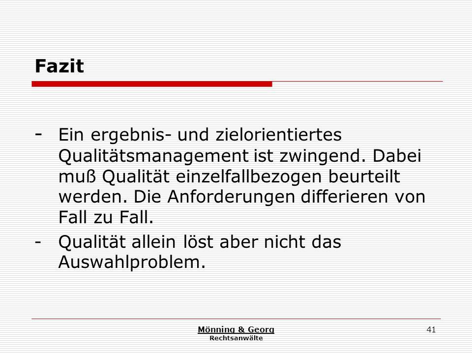 Mönning & Georg Rechtsanwälte 41 Fazit - Ein ergebnis- und zielorientiertes Qualitätsmanagement ist zwingend.