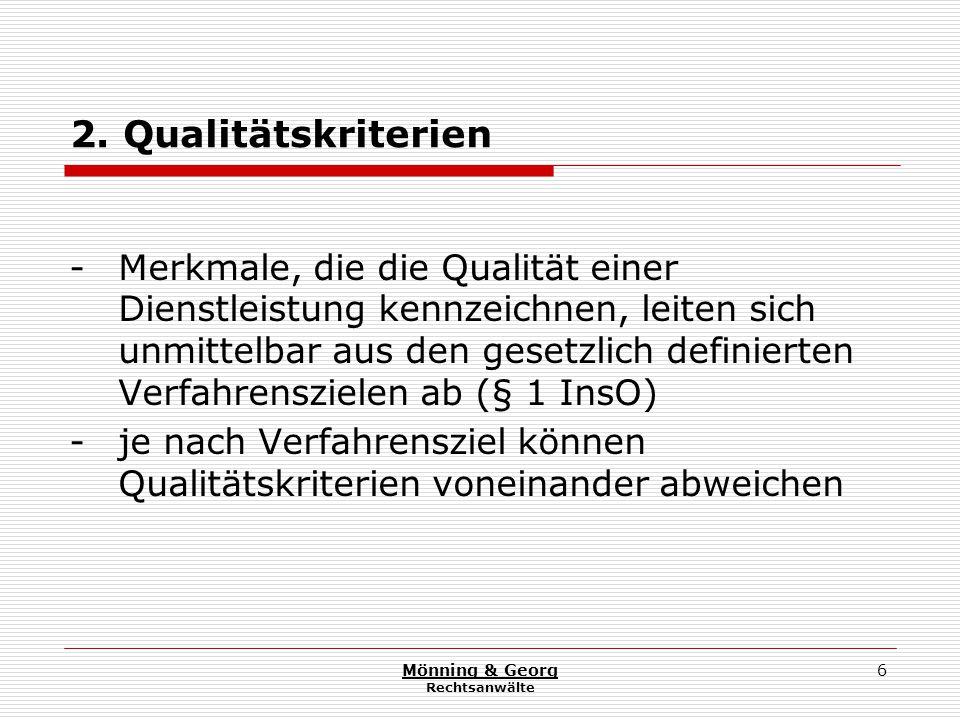 Mönning & Georg Rechtsanwälte 7 3.Qualitätsmanagement - umfaßt alle Maßnahmen zur Beschreibung, Installation und Weiterentwicklung der einzelnen Funktionsbereiche in einem Unternehmen - Führungsaufgabe des Insolvenzverwalters