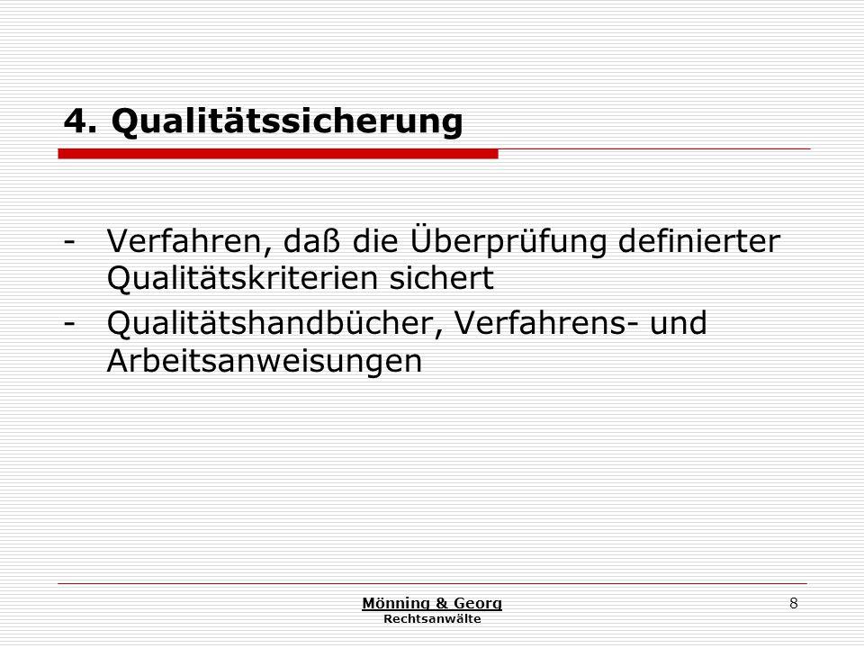 Mönning & Georg Rechtsanwälte 8 4. Qualitätssicherung - Verfahren, daß die Überprüfung definierter Qualitätskriterien sichert - Qualitätshandbücher, V