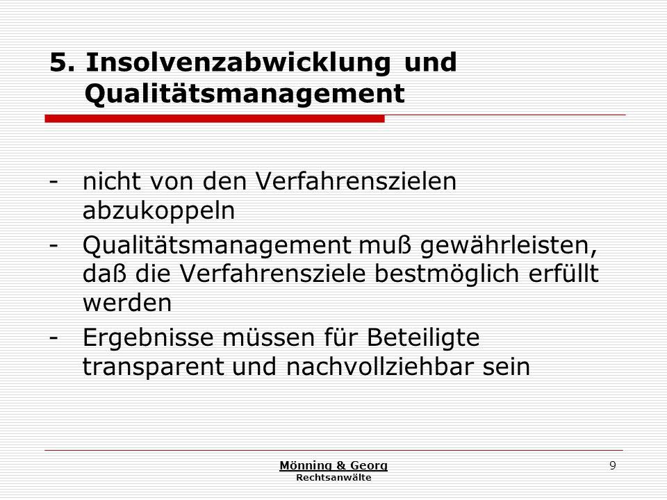 Mönning & Georg Rechtsanwälte 9 5. Insolvenzabwicklung und Qualitätsmanagement - nicht von den Verfahrenszielen abzukoppeln - Qualitätsmanagement muß
