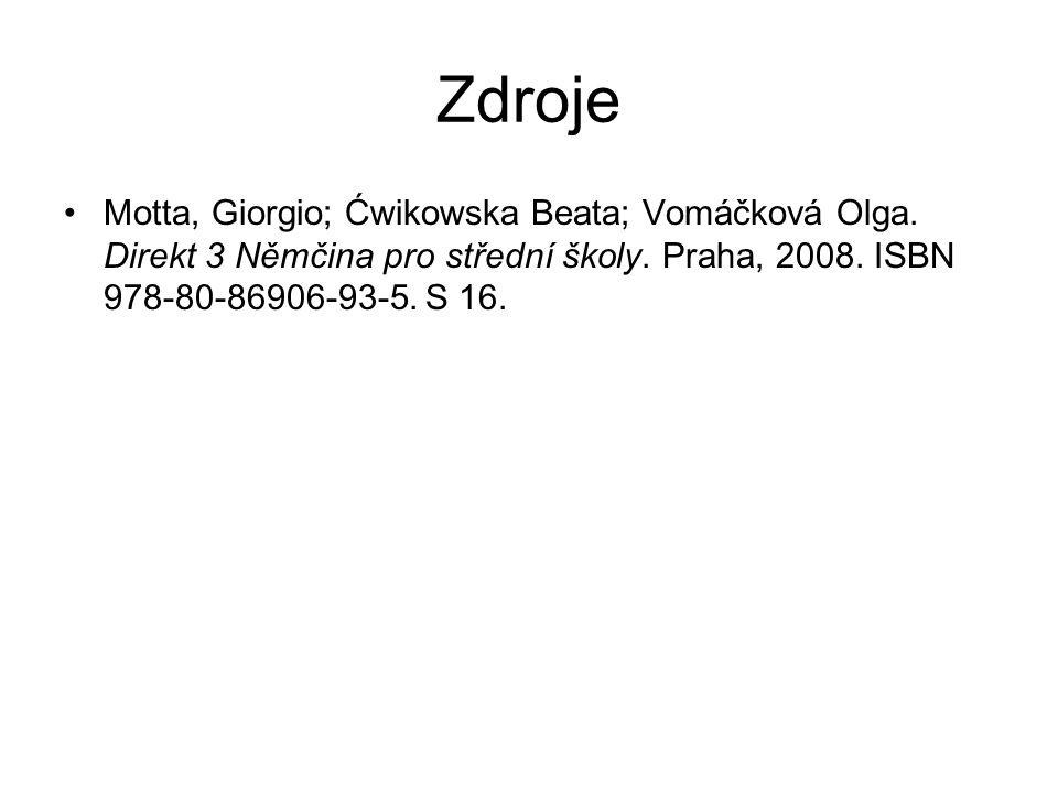 Zdroje Motta, Giorgio; Ćwikowska Beata; Vomáčková Olga. Direkt 3 Němčina pro střední školy. Praha, 2008. ISBN 978-80-86906-93-5. S 16.