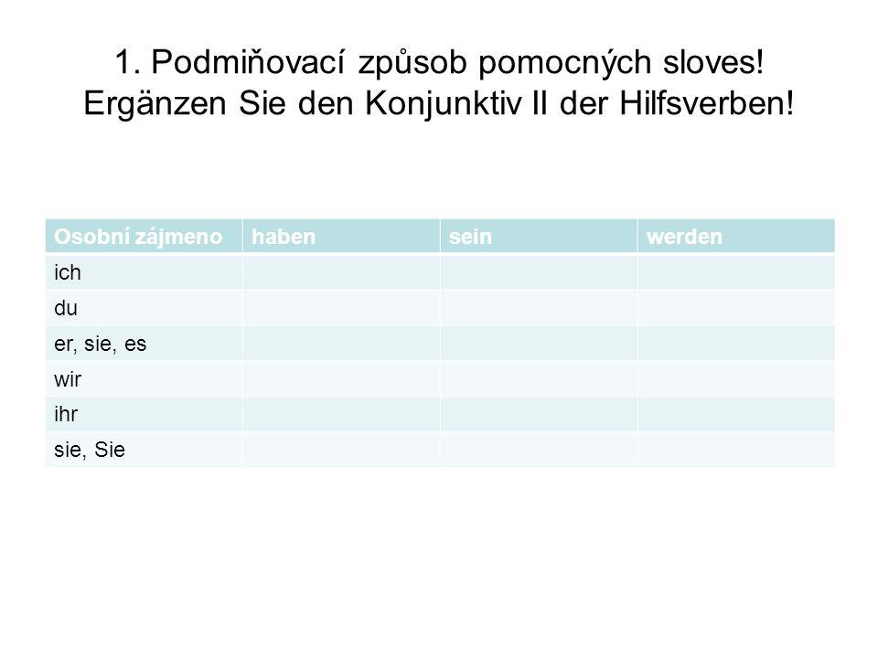 1.Podmiňovací způsob pomocných sloves. Ergänzen Sie den Konjunktiv II der Hilfsverben.