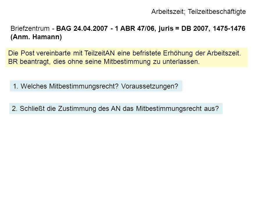 Arbeitszeit; Teilzeitbeschäftigte Briefzentrum - BAG 24.04.2007 - 1 ABR 47/06, juris = DB 2007, 1475-1476 (Anm. Hamann) Die Post vereinbarte mit Teilz